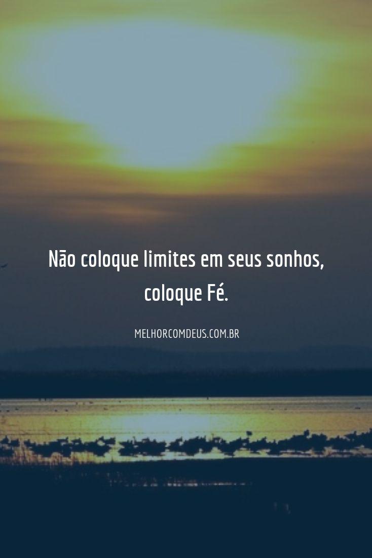 Não coloque limites em seus sonhos, coloque fé.