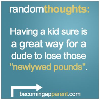 """Having a kid sure is a great way for a dude to lose those """"newlywed pounds""""...    #newdad #blog #parenting #kids"""