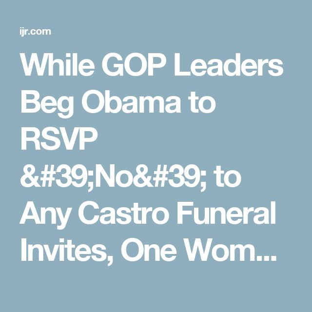 While GOP Leaders Beg Obama to RSVP 'No' to Any Castro Funeral Invites, One Woman is Definitely Not Attending