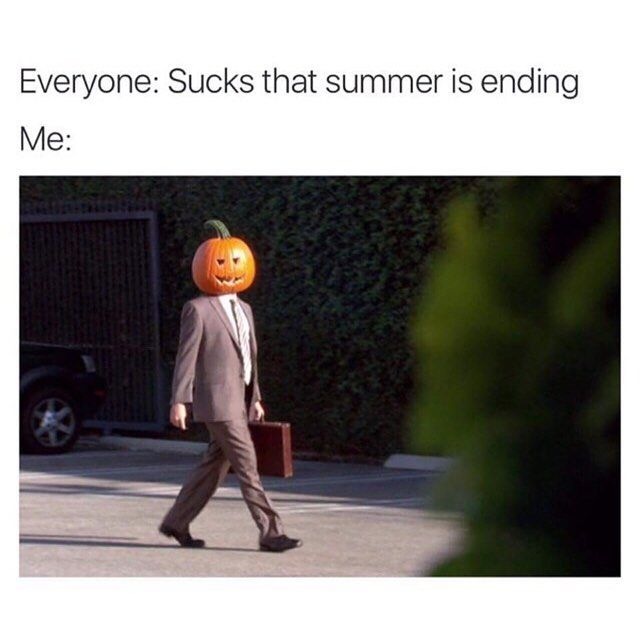 12 Memes For People Who Have Absolutely Zero Chill About Autumn You don't care at all that Summer is over.