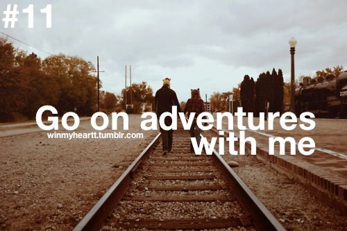 go on adventures with me.New Adventure, Buckets Lists, Future Husband, Future Boyfriends, Fun Relationships Quotes, Dear Future, Win My Heart, New Boyfriends Quotes, Adventure Travel