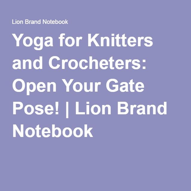 Yoga for Knitters and Crocheters: Open Your Gate Pose! | Lion Brand Notebook