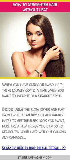 Best 25+ Straighten Hair Without Heat ideas on Pinterest ...