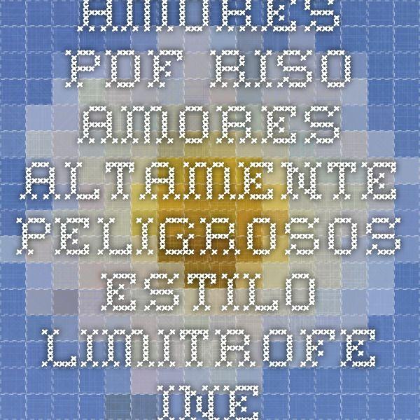 amores.pdf - Riso-Amores-altamente-peligrosos-estilo-limitrofe-inestable.pdf