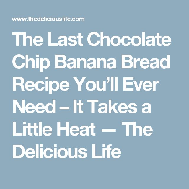 The Last Chocolate Chip Banana Bread Recipe You'll Ever Need – It Takes a Little Heat — The Delicious Life