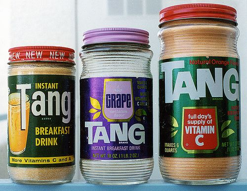 Tang--breakfast of the astronauts!  Worst tasting drink in town..