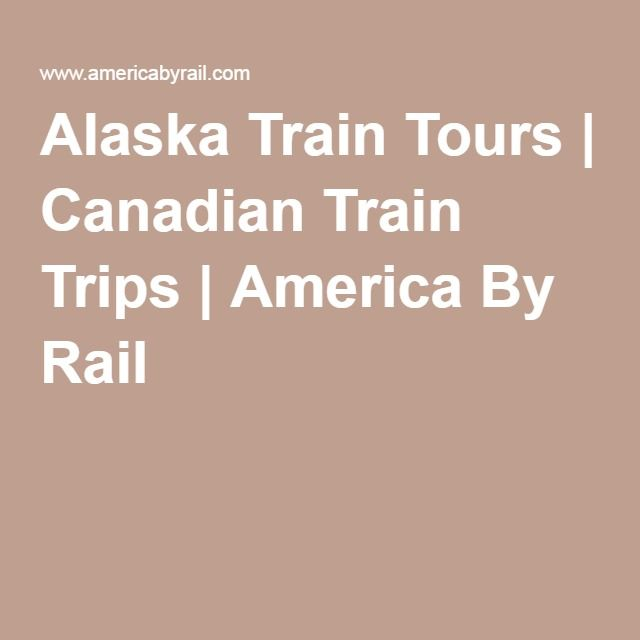 Alaska Train Tours | Canadian Train Trips | America By Rail