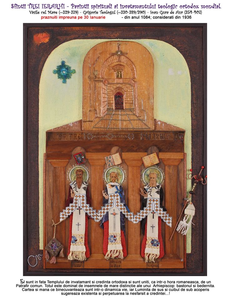 The Holy three Hierarchs Vasile cel Mare (~329-379) Grigorie Teologul (~330-389/390) Ioan Gură de Aur (354-407) celebrated all together on the 30th of January - starting from 1084; considered from 1936 They are the spiritual parents of the global Orthodox Theology. They sit in front of Orthodox faith and Teaching Temple united as a Romanian hora, by a common stole. Everything is dominated by the great distinction signs of an Archbishop: the cane and the bedernitza. The book and hand that…