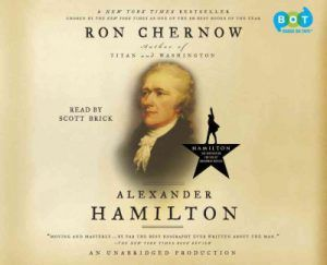 Alexander Hamilton by Ron Chernow. Traces the life of Alexander Hamilton, an illegitimate, largely self-taught orphan from the Caribbean who rose to become George Washington's aide-de-camp and the first Treasury Secretary of the United States.