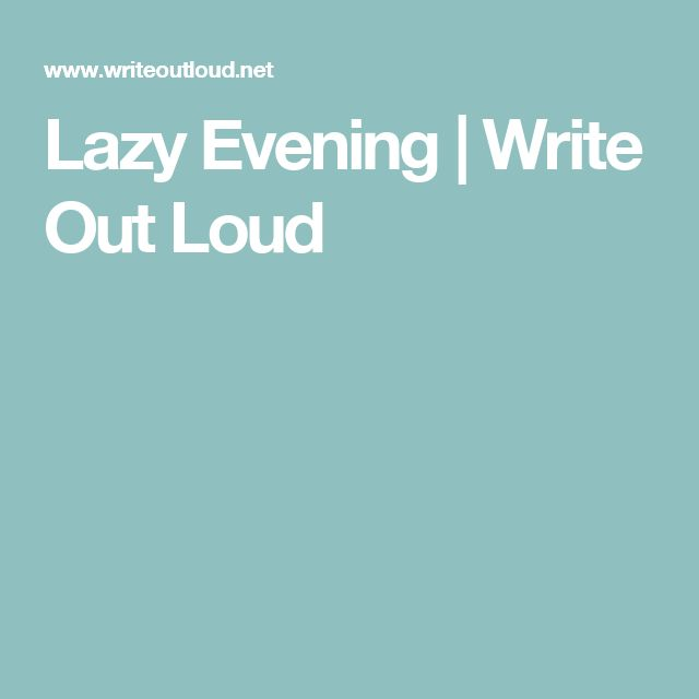 Lazy Evening | Write Out Loud