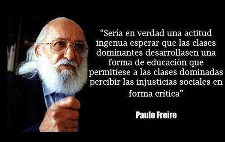 """""""Sería en verdad una actitud ingenua esperar que las clases dominantes desarrollasen una forma de educación que permitiese a las clases domi..."""
