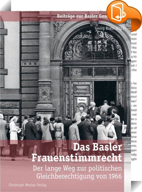 Das Basler Frauenstimmrecht    ::  Nach jahrzehntelangem Ringen sprach sich in Basel-Stadt vor fünfzig  Jahren eine Männermehrheit für die Einführung des Frauenstimmrechts aus.  Damit war Basel der erste deutschsprachige Kanton der Schweiz, der noch  vor der gesamtschweizerischen Einführung von 1971 diesen Schritt  zustande brachte.<br> <br> Die vorliegende Publikation rekonstruiert die  fünf Abstimmungsrunden, die bis zum Durchbruch von 1966 nötig waren.  Sie analysiert die heute schw...