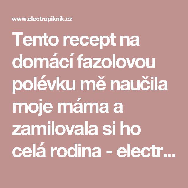 Tento recept na domácí fazolovou polévku mě naučila moje máma a zamilovala si ho celá rodina - electropiknik.cz