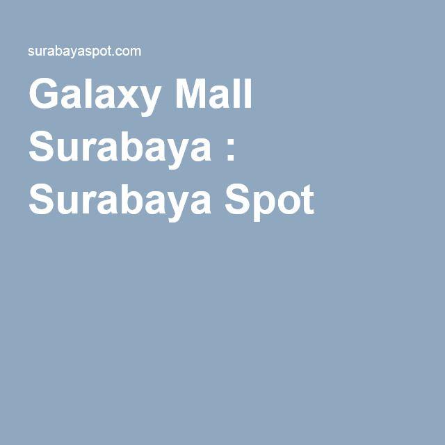 Galaxy Mall Surabaya : Surabaya Spot