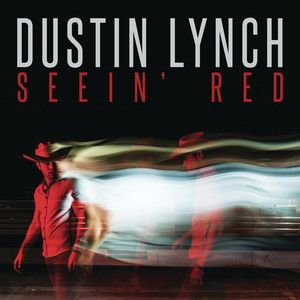 Seein' Red, a song by Dustin Lynch on Spotify