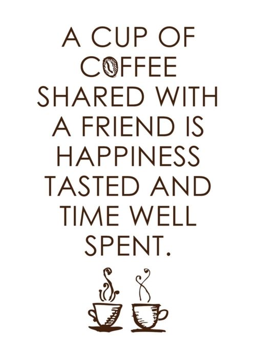 Quotes About Coffee And Friendship Stunning Best 25 Coffee With Friends Ideas On Pinterest  Coffee And