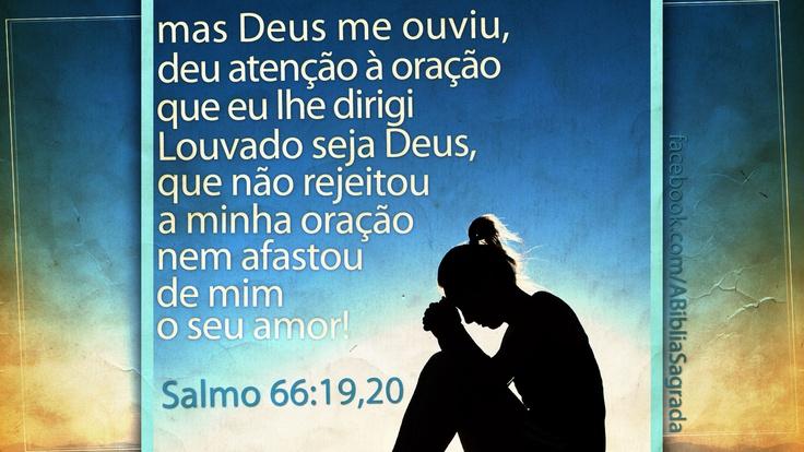"""""""mas Deus me ouviu, deu atenção à oração que lhe dirigi. Louvado seja Deus, que não rejeitou a minha oração nem afastou de mim o seu amor!"""" Salmos 66:19 e 20"""
