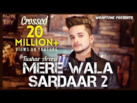 Mere Wala Sardaar 2 Tushar Arora New Punjabi Songs 2019 Wraptone Youtube Songs Romantic Songs Mp3 Song