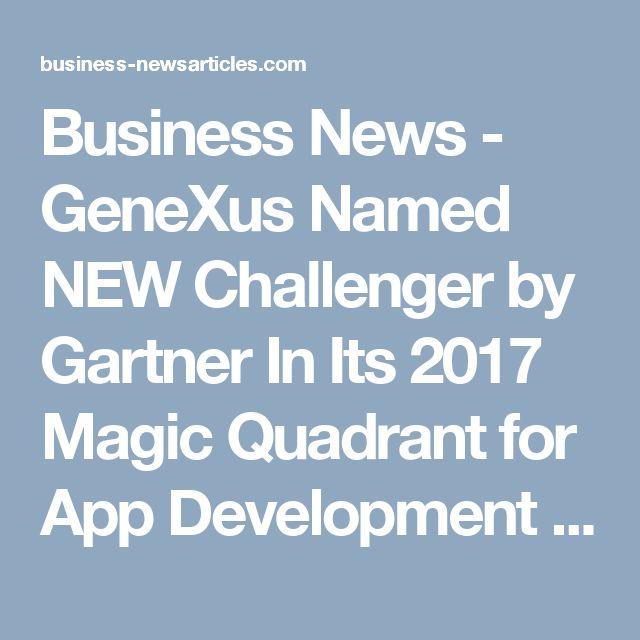 Business News - GeneXus Named NEW Challenger by Gartner In Its 2017 Magic Quadrant for App Development Platforms Report