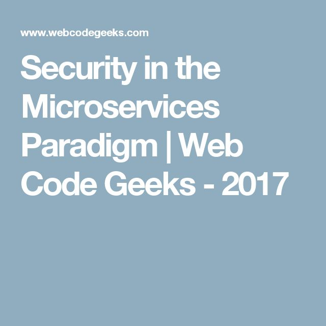 Security in the Microservices Paradigm | Web Code Geeks - 2017