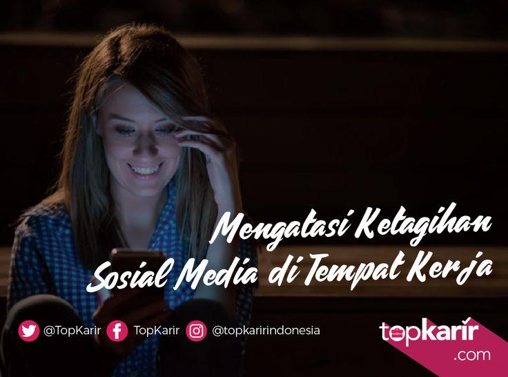 Mengatasi Ketagihan Sosial Media di Tempat Kerja