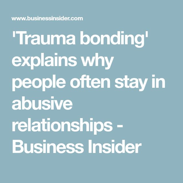 'Trauma bonding' explains why people often stay in abusive relationships - Business Insider