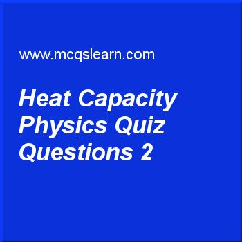 Learn quiz on heat capacity physics, O level physics quiz 2 to practice. Free physics MCQs questions and answers to learn heat capacity physics MCQs with answers. Practice MCQs to test knowledge on heat capacity: physics, scalar and vector, forces and motion, introduction to forces worksheets.  Free heat capacity physics worksheet has multiple choice quiz questions as in a laboratory, bunsen burner is used to increase temperature of lime from 10 °c to 50 °c with thermal energy of 80000 j…
