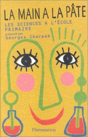 La main à la pâte. Histoire des sciences à l'école primaire de Georges Charpak