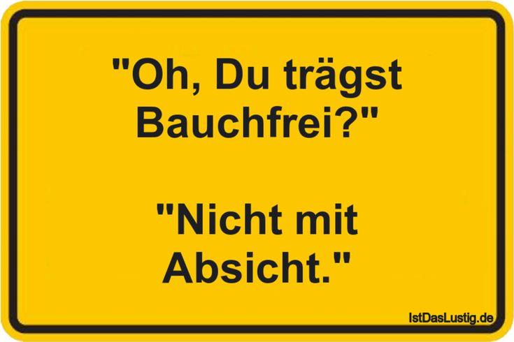 """""""Oh, Du trägst Bauchfrei?""""  """"Nicht mit Absicht."""" ... gefunden auf https://www.istdaslustig.de/spruch/834 #lustig #sprüche #fun #spass"""