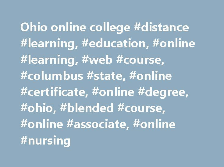 Ohio online college #distance #learning, #education, #online #learning, #web #course, #columbus #state, #online #certificate, #online #degree, #ohio, #blended #course, #online #associate, #online #nursing http://sierra-leone.remmont.com/ohio-online-college-distance-learning-education-online-learning-web-course-columbus-state-online-certificate-online-degree-ohio-blended-course-online-associate-online-nur/  # Online / Distance Learning Sunday, June 4 Summer Semester 2017 Full Term and First…