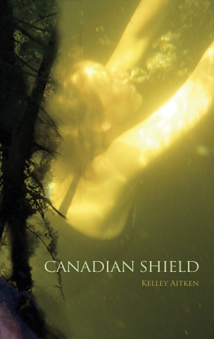 Canadian Shield, by Kelley Aitken (Tightrope Books) http://tightropebooks.com/canadian-shield-kelley-aitken/