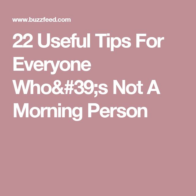 22 Useful Tips For Everyone Who's Not A Morning Person