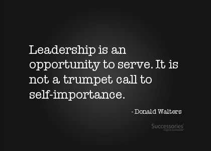 """""""Leadership is an opportunity to serve. It is not a trumpet call to self-importance."""" What a great thing to remember! -Follow Driskotech on Pinterest!"""