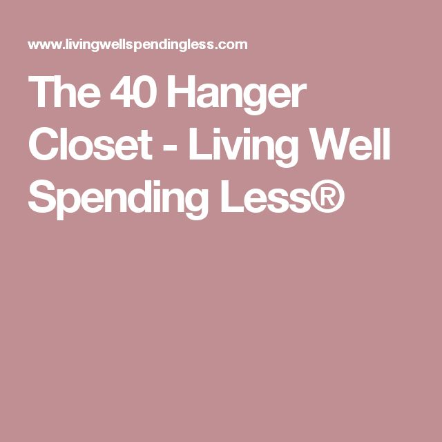 The 40 Hanger Closet - Living Well Spending Less®