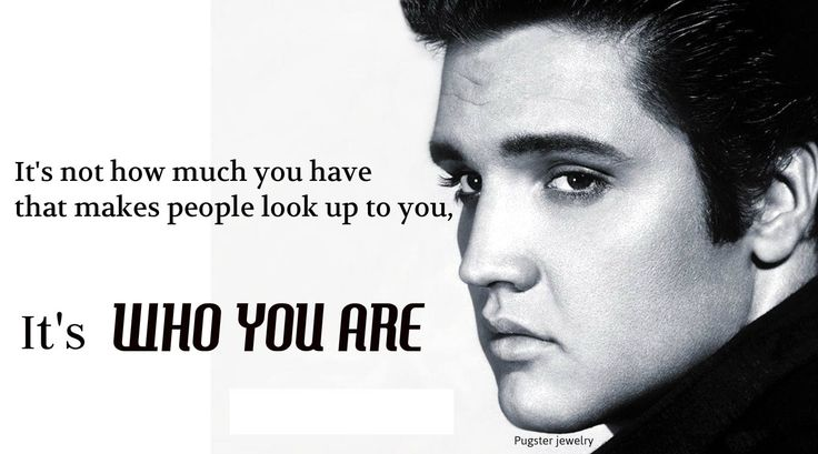 #quotes Elvis Presley who you are.