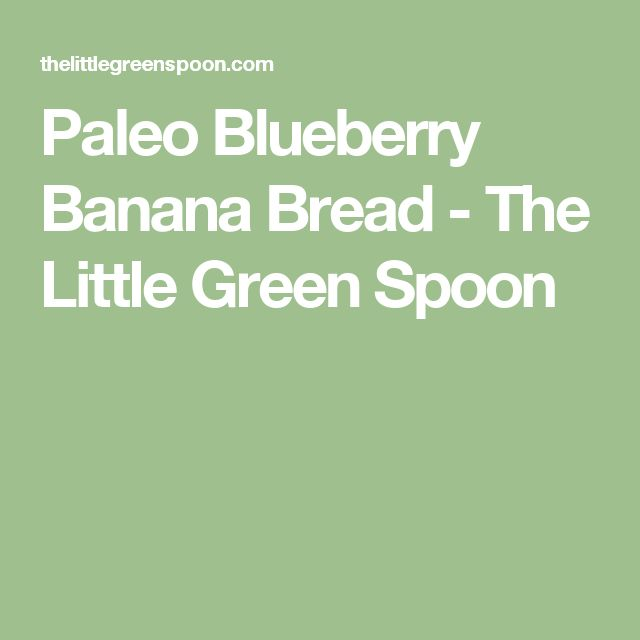 Paleo Blueberry Banana Bread - The Little Green Spoon