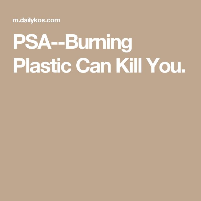 PSA--Burning Plastic Can Kill You.