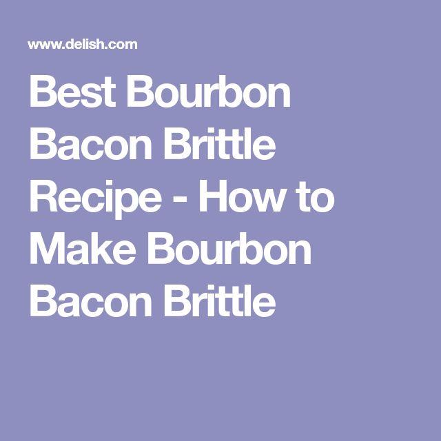 Best Bourbon Bacon Brittle Recipe - How to Make Bourbon Bacon Brittle