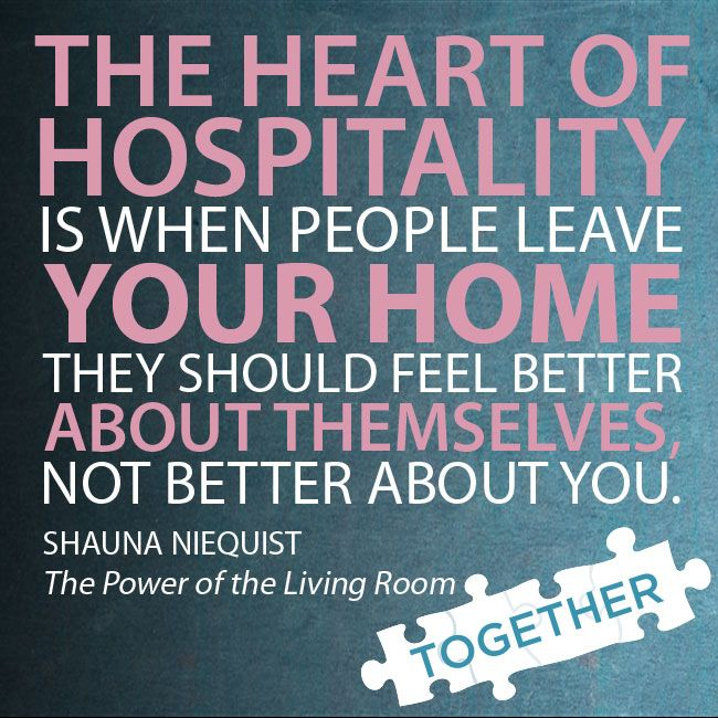 """""""The heart of hospitality is when people leave your home they should feel better about themselves, not better about you."""" —Shauna Niequist, """"The Power of the Living Room"""""""
