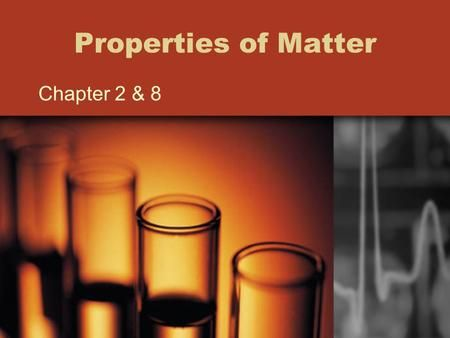 "Properties of Matter Chapter 2 & 8. ""Properties of Matter"" Matter is anything that has mass and occupies space. –Matter is made of atoms which are the."