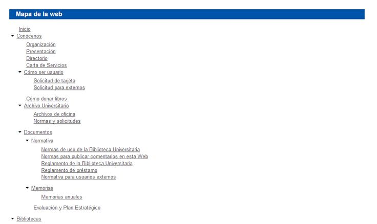 -Autoría : conócenos, organización, directorio, carta de servicios.  -Servicios: presentación, cómo ser usuario, cómo donar libros, pregúntanos -Fondos: Archivo universitario, documentos, recursos A-Z, recursos-e A-Z -Funciones: Préstamo, préstamos personal, préstamo intercampus, adquisiciones   -Biblioteca de Ciencias de la Salud, de Enfermería, de Ciencias Jurídicas, de Economía, Empresa y Turismo...