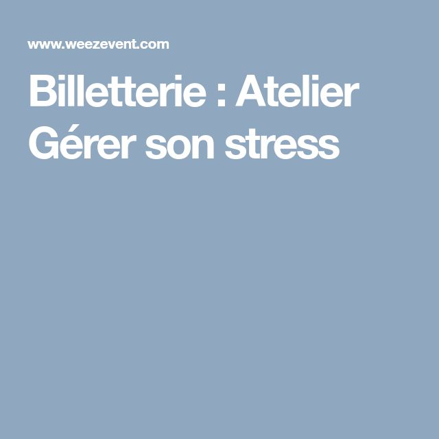Billetterie : Atelier Gérer son stress