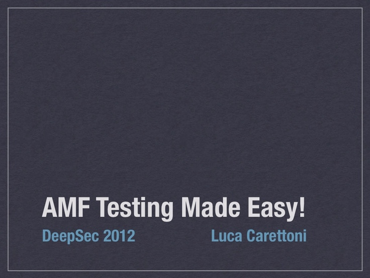 amf-testing-made-easy-deepsec-2012 by ikkisoft via Slideshare