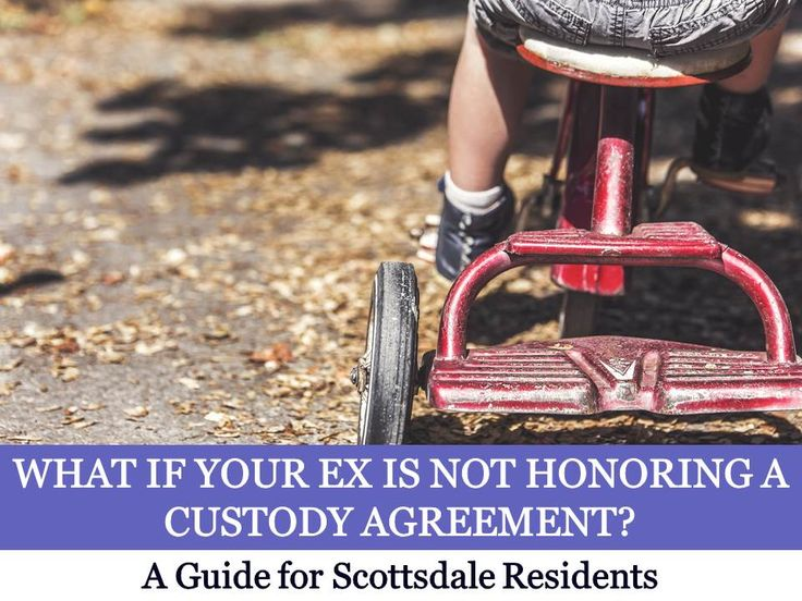 What If Your Ex Is Not Honoring A Custody Agreement: A Guide for Scottsdale Residents