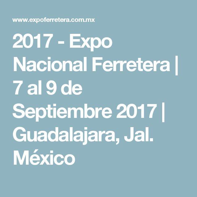 2017 - Expo Nacional Ferretera | 7 al 9 de Septiembre 2017 | Guadalajara, Jal. México
