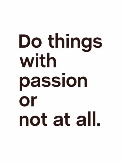 Do things with passion... or not at all! www.TheBoyBehindTheGate.com