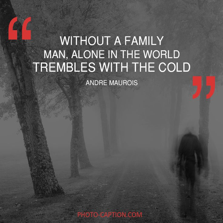 ''Without a family... man alone in the world trembles with the cold.'' Andre Maurois Check out the link in the bio for more family captions #Family #love #fun #friends #happy #kids #life #sister #baby #parenting #children #brother #me #moms #dads #mums #MommyMonday #motherhood #momlife #quote #quotes #quotegram #quoteoftheday #caption #captions #photocaption #FF #instafollow #l4l #tagforlikes #followback