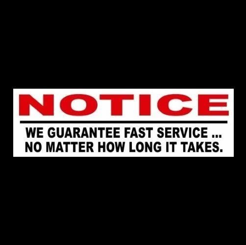 "Funny ""WE GUARANTEE FAST SERVICE"" retail store business STICKER sign, restaurant"