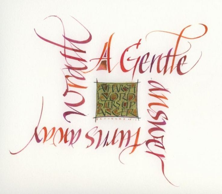 """Mary Noble is a very talented British calligrapher.  """"A  gentle answer turns away wrath. a harsh word stirs up anger"""
