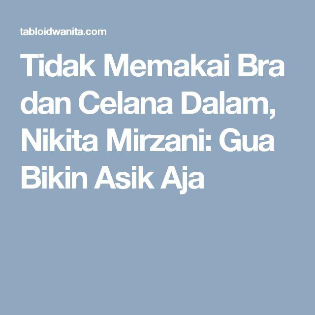 Tidak Memakai Bra dan Celana Dalam, Nikita Mirzani: Gua Bikin Asik Aja